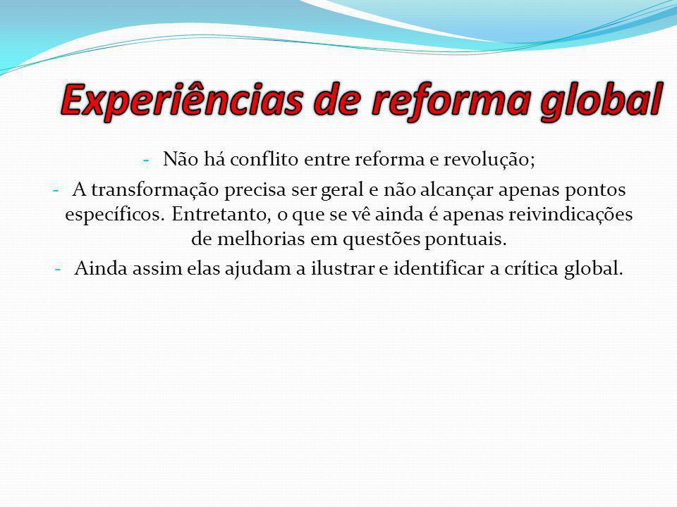 - Não há conflito entre reforma e revolução; - A transformação precisa ser geral e não alcançar apenas pontos específicos.