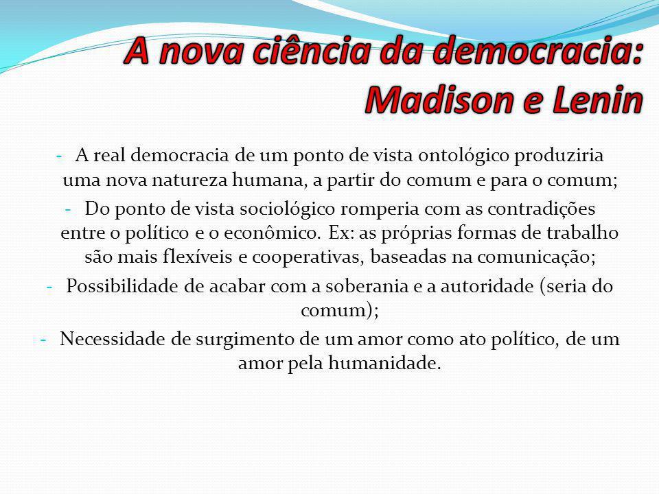 - A real democracia de um ponto de vista ontológico produziria uma nova natureza humana, a partir do comum e para o comum; - Do ponto de vista sociológico romperia com as contradições entre o político e o econômico.