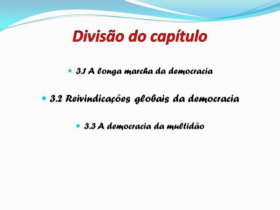  3.1 A longa marcha da democracia  3.2 Reivindicações globais da democracia  3.3 A democracia da multidão