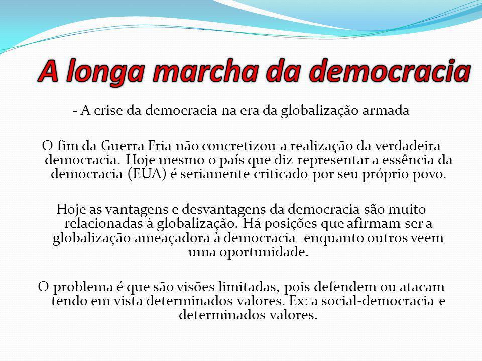 - A crise da democracia na era da globalização armada O fim da Guerra Fria não concretizou a realização da verdadeira democracia.