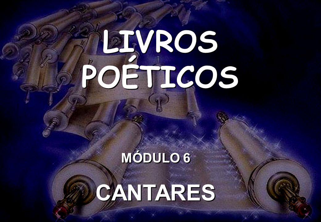 LIVROS POÉTICOS MÓDULO 6 CANTARES MÓDULO 6 CANTARES