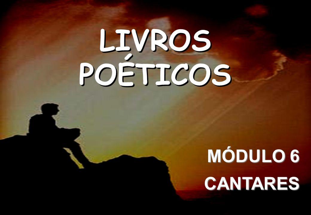 LIVROS POÉTICOS SEMINÁRIO NOVA IGREJA BATISTA DA CHAPADA LIVROS POÉTICOS MÓDULO 6 CANTARES