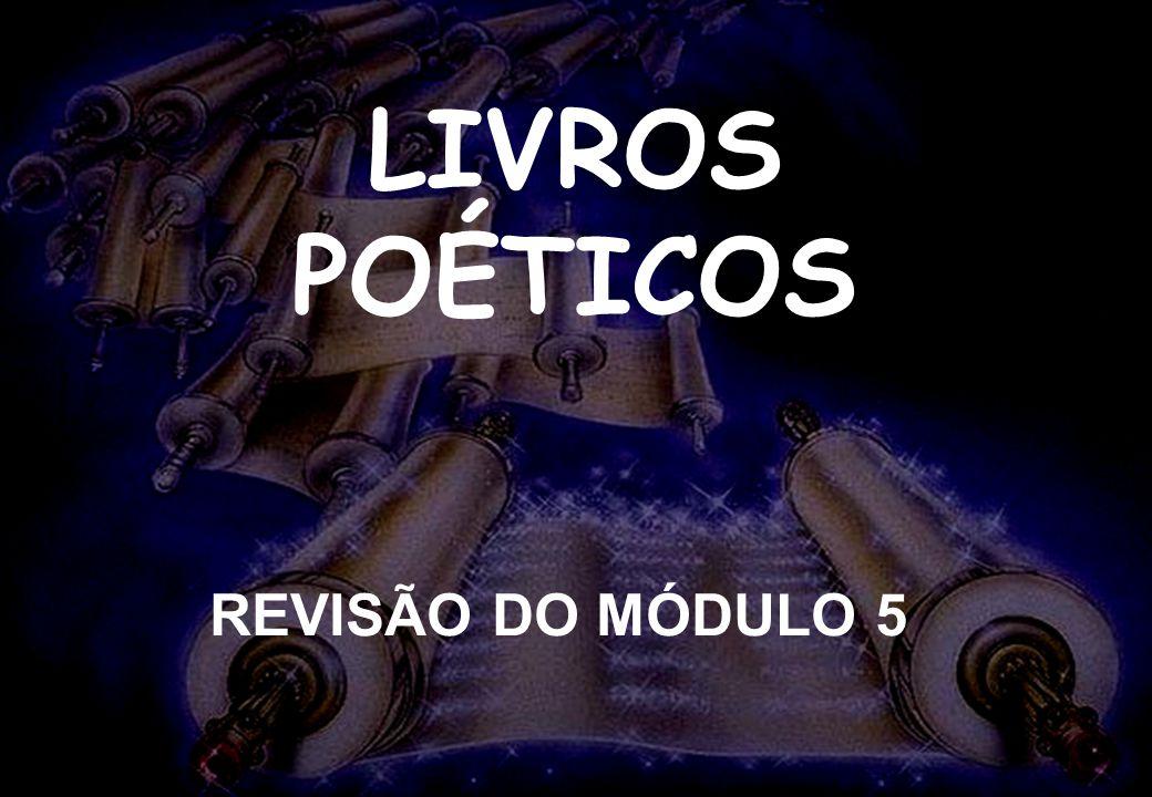 LIVROS POÉTICOS SEMINÁRIO NOVA IGREJA BATISTA DA CHAPADA LIVROS POÉTICOS REVISÃO DO MÓDULO 5