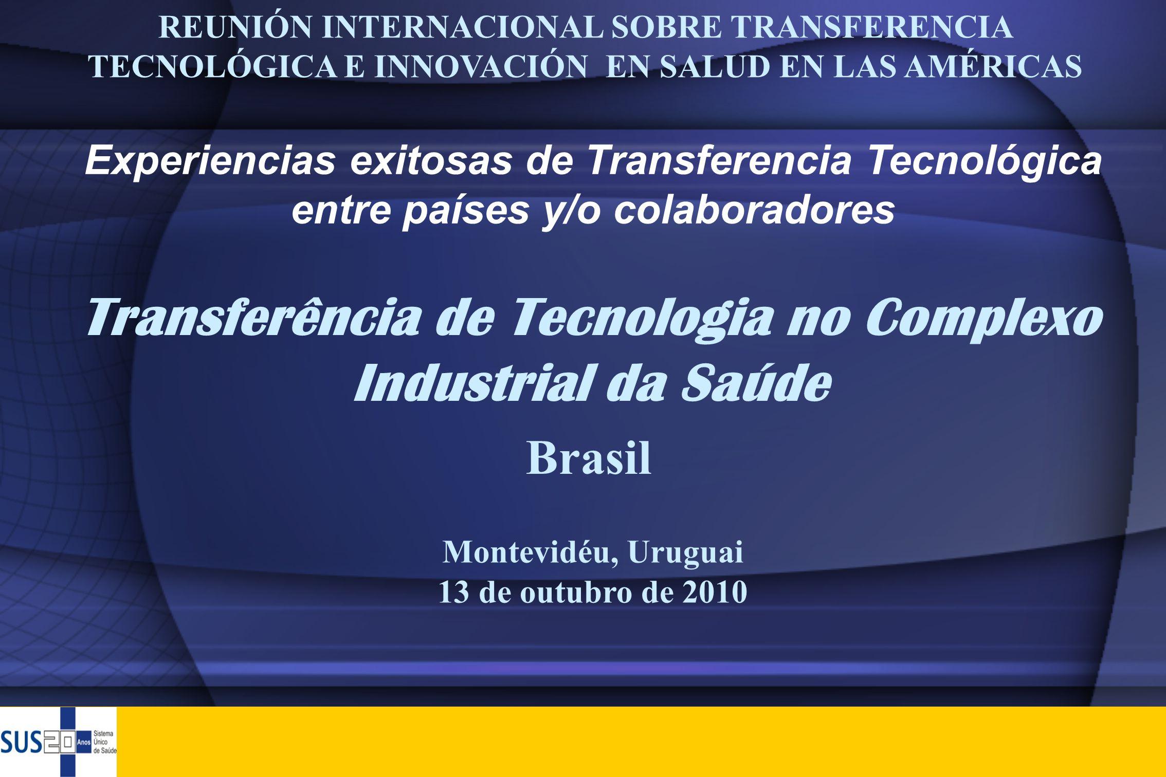 Experiencias exitosas de Transferencia Tecnológica entre países y/o colaboradores Montevidéu, Uruguai 13 de outubro de 2010 REUNIÓN INTERNACIONAL SOBR