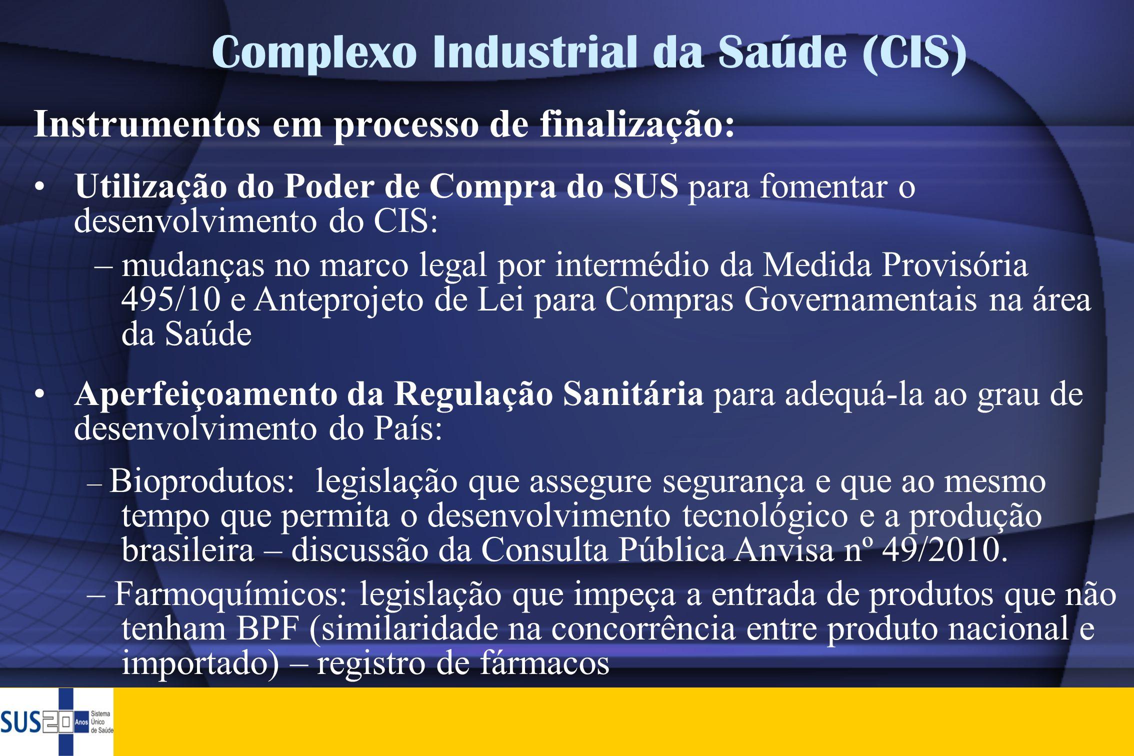 Complexo Industrial da Saúde (CIS) Instrumentos em processo de finalização: •Utilização do Poder de Compra do SUS para fomentar o desenvolvimento do C