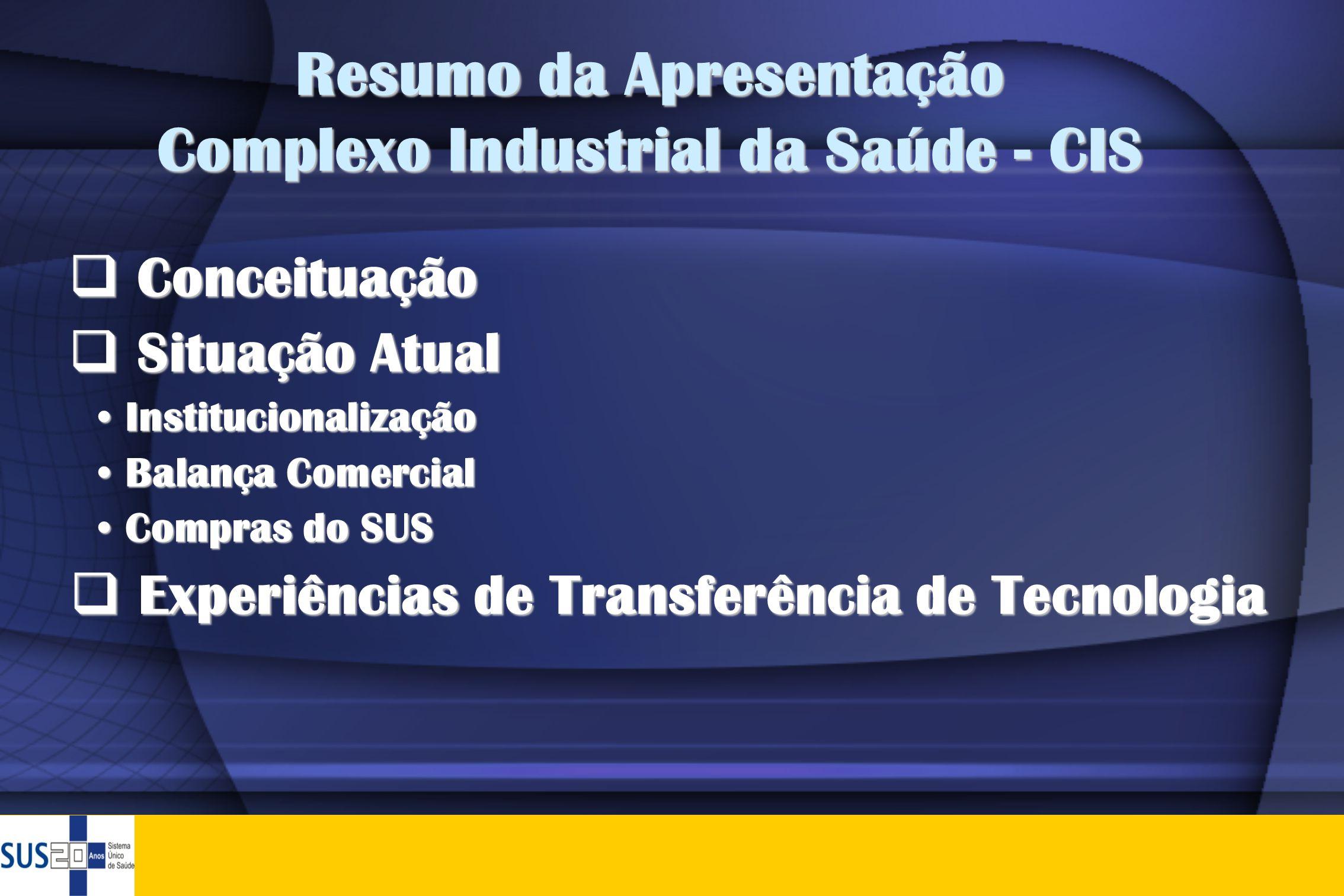 Complexo Industrial da Saúde Conceito que surge em 2003 como uma tentativa de articular duas lógicas distintas: a sanitária e a do desenvolvimento econômico.