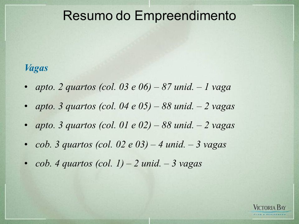Imagem provisória – sujeita a alteração Resumo do Empreendimento Vagas •apto.