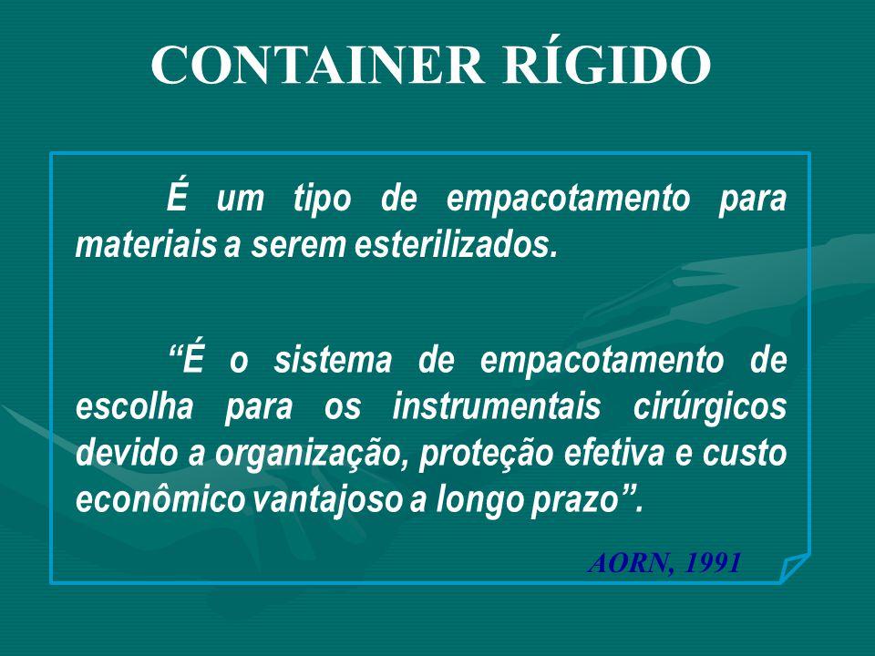 """CONTAINER RÍGIDO É um tipo de empacotamento para materiais a serem esterilizados. AORN, 1991 """"É o sistema de empacotamento de escolha para os instrume"""