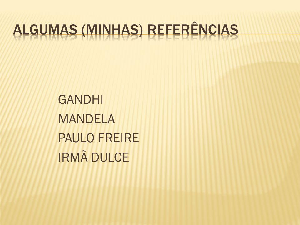 GANDHI MANDELA PAULO FREIRE IRMÃ DULCE