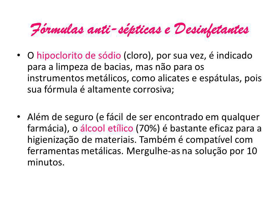 Fórmulas anti-sépticas e Desinfetantes • O hipoclorito de sódio (cloro), por sua vez, é indicado para a limpeza de bacias, mas não para os instrumento