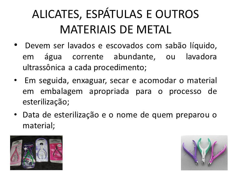 ALICATES, ESPÁTULAS E OUTROS MATERIAIS DE METAL • Devem ser lavados e escovados com sabão líquido, em água corrente abundante, ou lavadora ultrassônic
