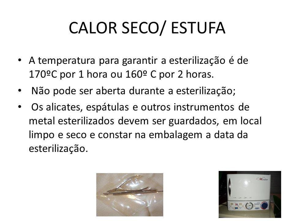CALOR SECO/ ESTUFA • A temperatura para garantir a esterilização é de 170ºC por 1 hora ou 160º C por 2 horas. • Não pode ser aberta durante a esterili