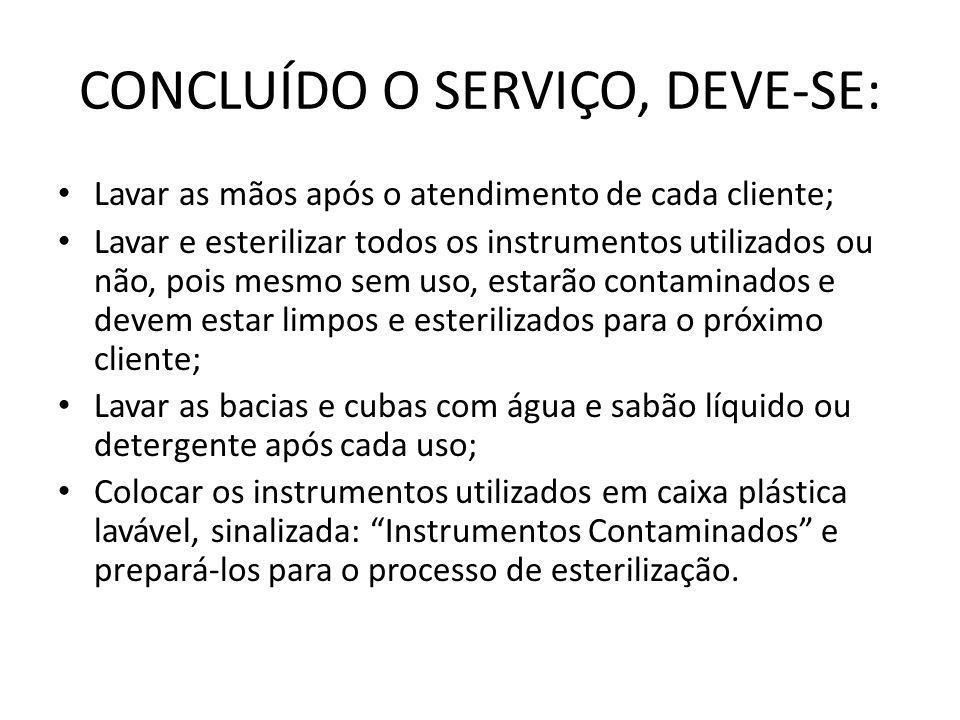 CONCLUÍDO O SERVIÇO, DEVE-SE: • Lavar as mãos após o atendimento de cada cliente; • Lavar e esterilizar todos os instrumentos utilizados ou não, pois