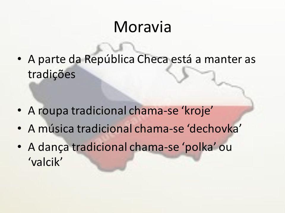 Moravia • A parte da República Checa está a manter as tradições • A roupa tradicional chama-se 'kroje' • A música tradicional chama-se 'dechovka' • A