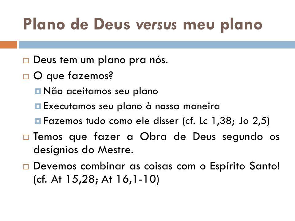 Plano de Deus versus meu plano  Deus tem um plano pra nós.  O que fazemos?  Não aceitamos seu plano  Executamos seu plano à nossa maneira  Fazemo