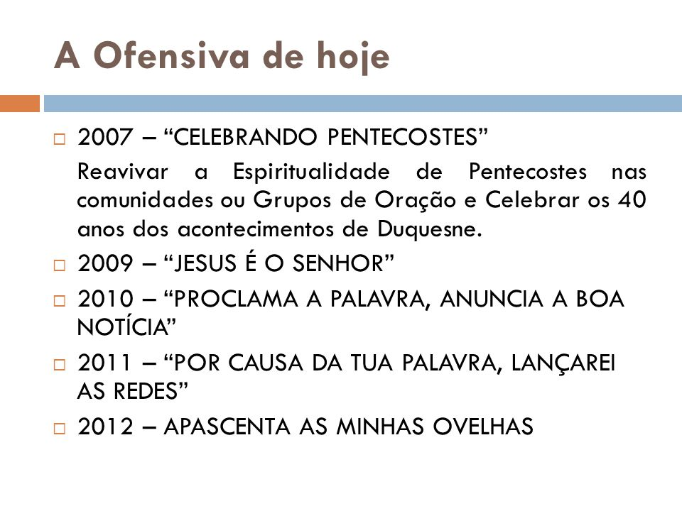 """A Ofensiva de hoje  2007 – """"CELEBRANDO PENTECOSTES"""" Reavivar a Espiritualidade de Pentecostes nas comunidades ou Grupos de Oração e Celebrar os 40 a"""