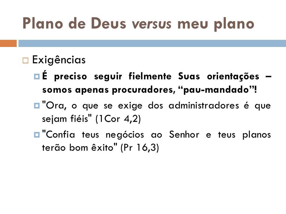 """Plano de Deus versus meu plano  Exigências  É preciso seguir fielmente Suas orientações – somos apenas procuradores, """"pau-mandado""""! """