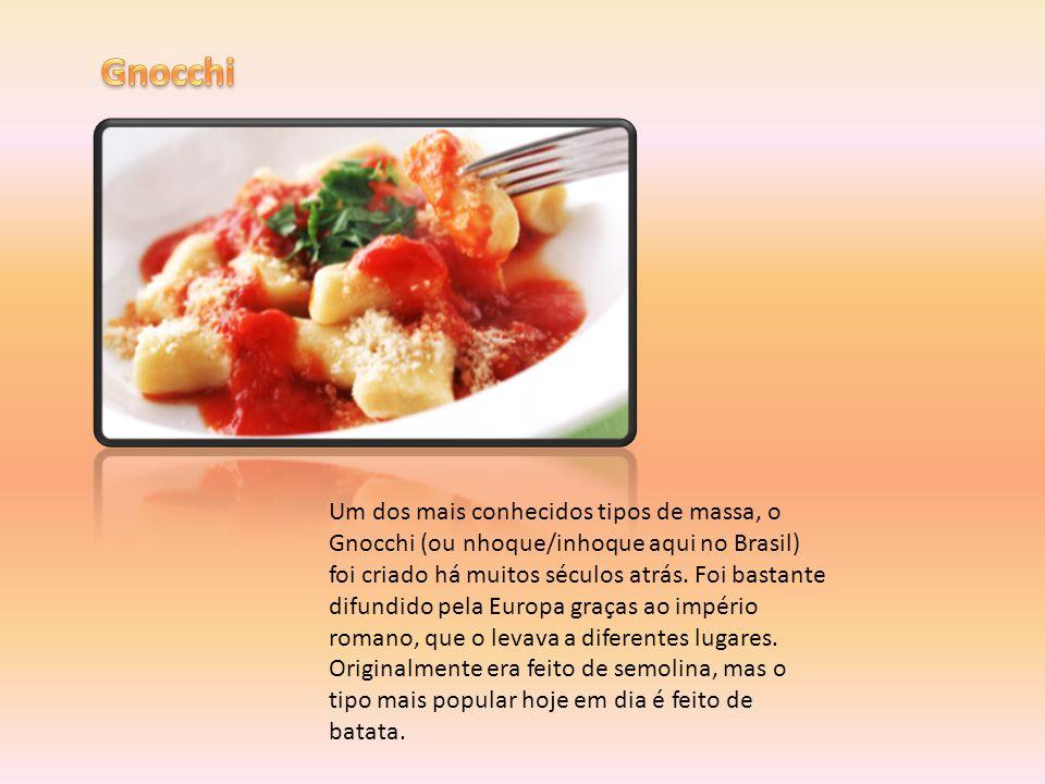 Um dos mais conhecidos tipos de massa, o Gnocchi (ou nhoque/inhoque aqui no Brasil) foi criado há muitos séculos atrás. Foi bastante difundido pela Eu