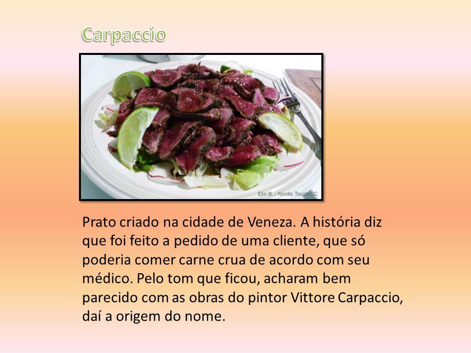 Prato criado na cidade de Veneza. A história diz que foi feito a pedido de uma cliente, que só poderia comer carne crua de acordo com seu médico. Pelo