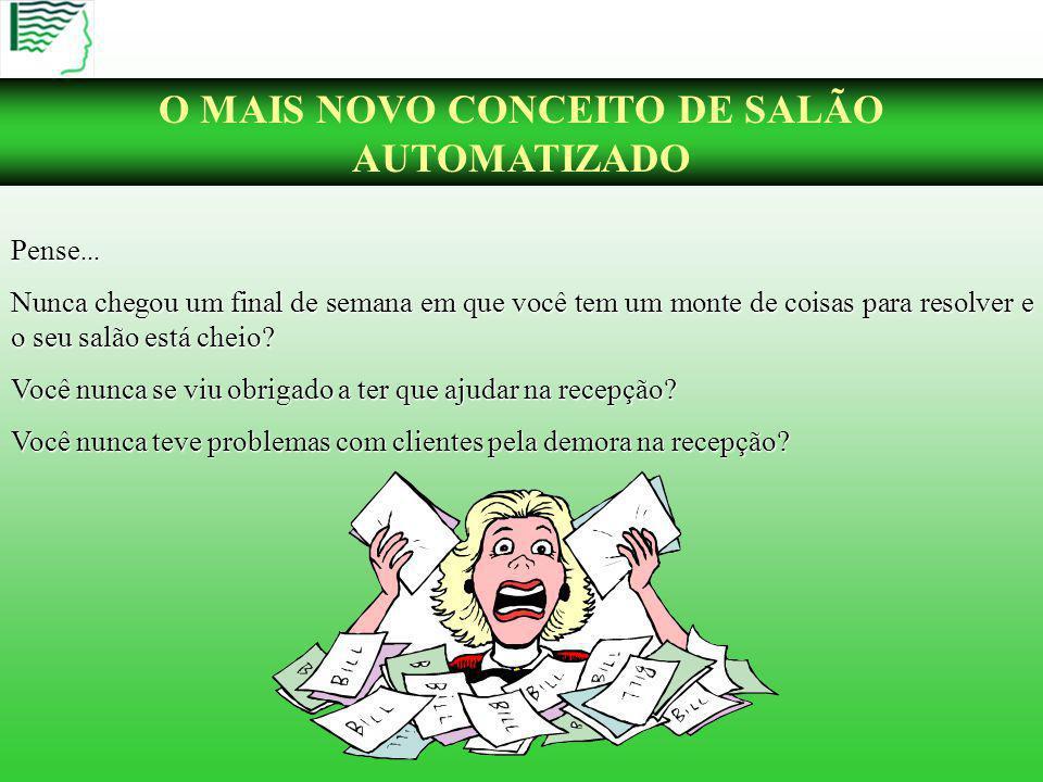 O MAIS NOVO CONCEITO DE SALÃO AUTOMATIZADO Pense...