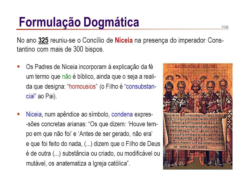 """11/92  Os Padres de Niceia incorporam à explicação da fé um termo que não é bíblico, ainda que o seja a reali- da que designa: """"homousios"""" (o Filho é"""