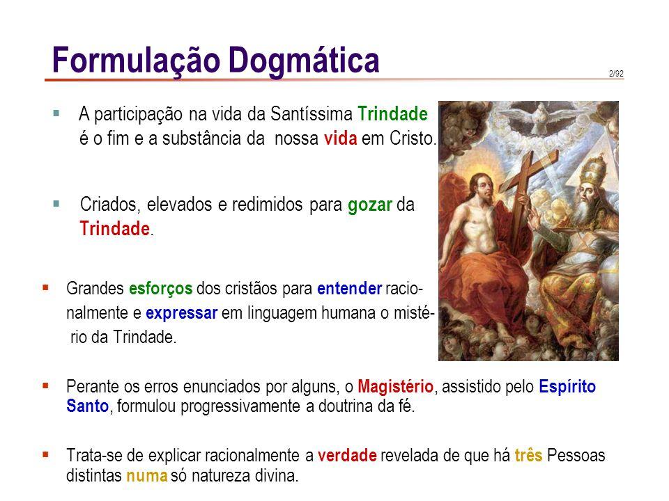2/92  Grandes esforços dos cristãos para entender racio- nalmente e expressar em linguagem humana o misté- rio da Trindade.  Perante os erros enunci