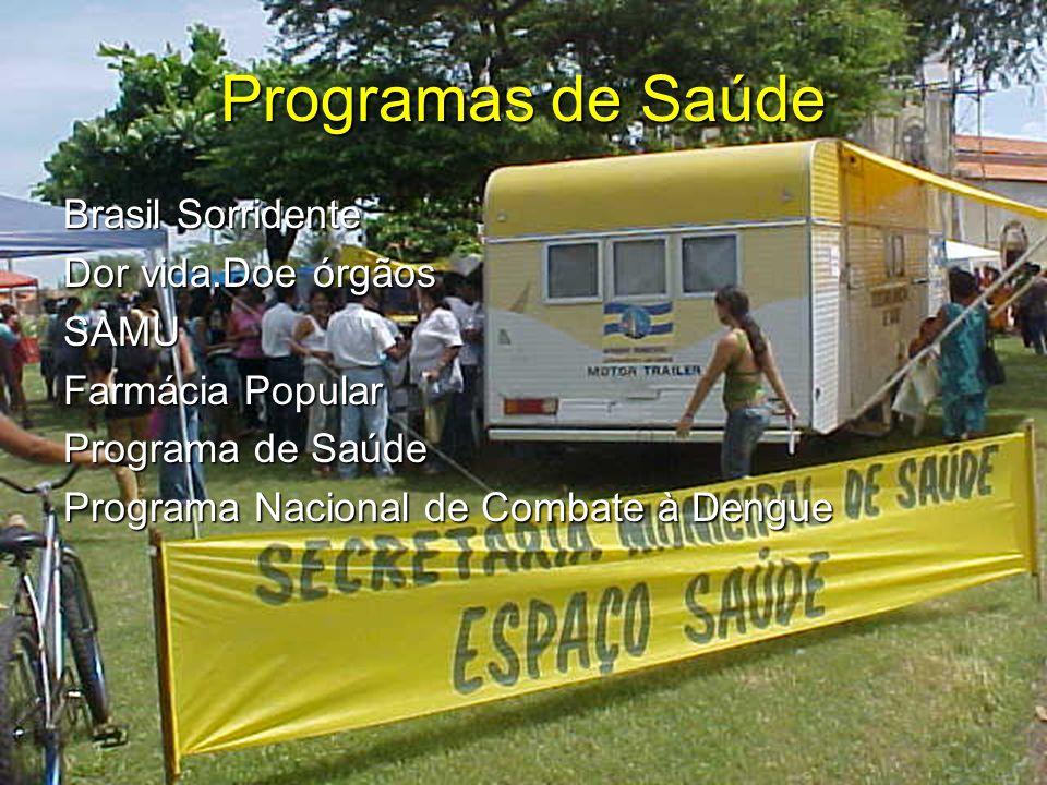 Programas de Saúde Brasil Sorridente Dor vida.Doe órgãos SAMU Farmácia Popular Programa de Saúde Programa Nacional de Combate à Dengue