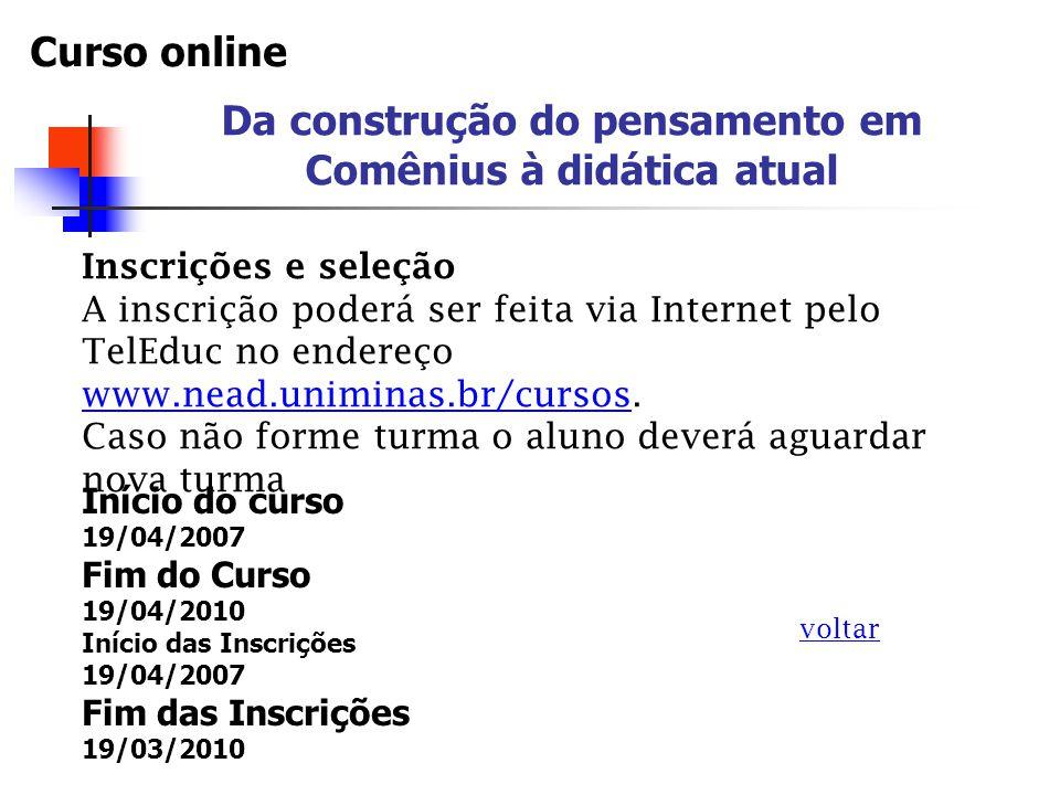 Investimento : gratuito voltar Informações ou contatos virginiacunha@yahoo.com.br nead@uniminas.br Curso online Da construção do pensamento em Comênius à didática atual