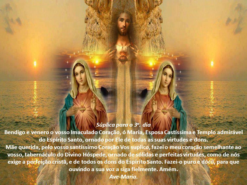 Súplica para o 2 o. dia Bendigo e venero o vosso Imaculado Coração, ó Maria, Mãe virginal de Deus Filho, que fazia transbordar de júbilo o Sagrado Cor