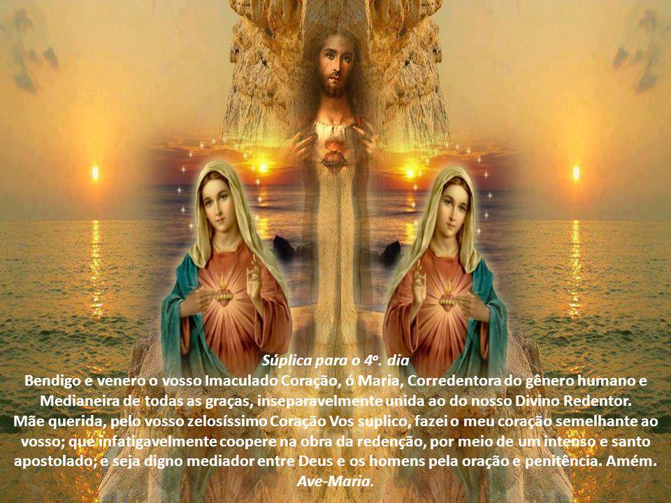 Súplica para o 3 o. dia Bendigo e venero o vosso Imaculado Coração, ó Maria, Esposa Castíssima e Templo admirável do Espírito Santo, ornado por Ele de