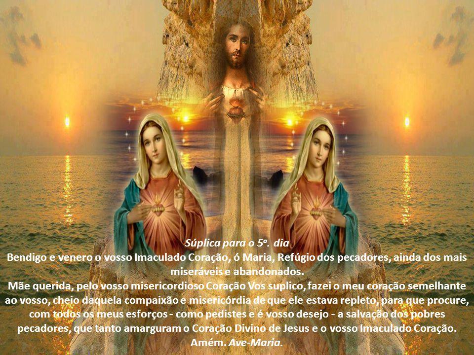 Súplica para o 4 o. dia Bendigo e venero o vosso Imaculado Coração, ó Maria, Corredentora do gênero humano e Medianeira de todas as graças, inseparave