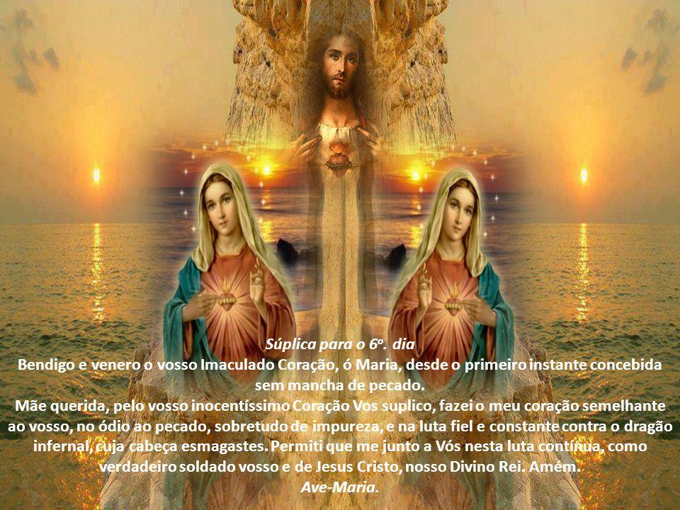 Súplica para o 5 o. dia Bendigo e venero o vosso Imaculado Coração, ó Maria, Refúgio dos pecadores, ainda dos mais miseráveis e abandonados. Mãe queri