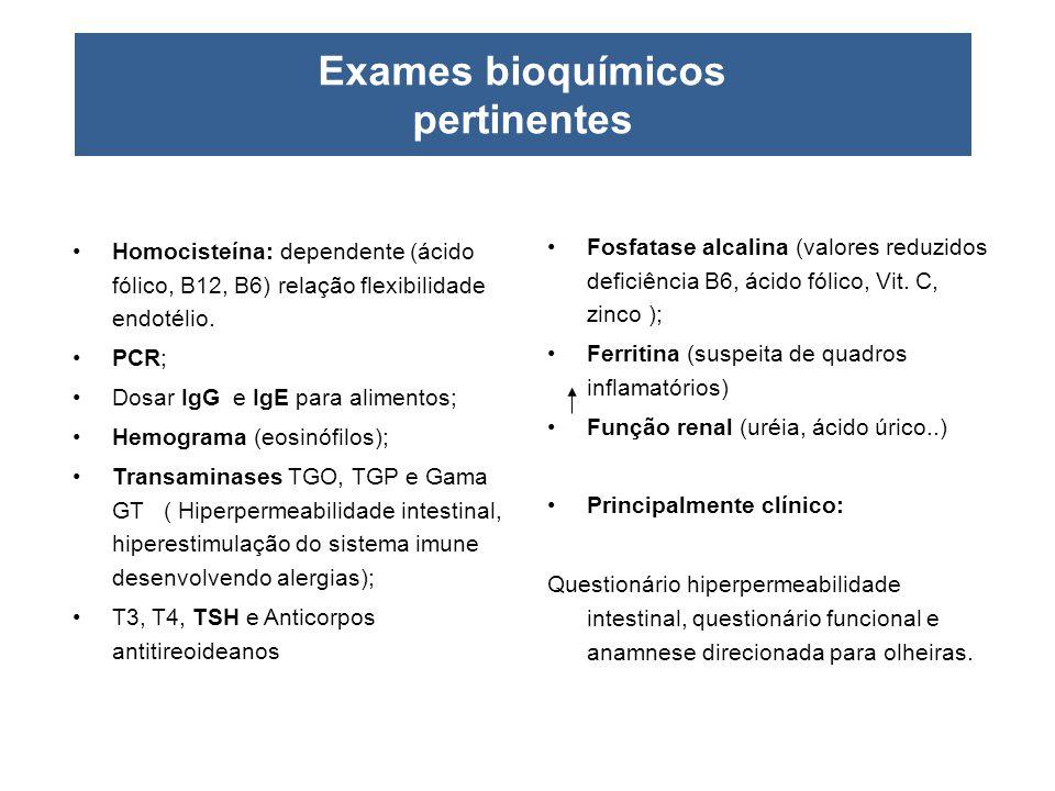 Exames bioquímicos pertinentes •Homocisteína: dependente (ácido fólico, B12, B6) relação flexibilidade endotélio. •PCR; •Dosar IgG e IgE para alimento