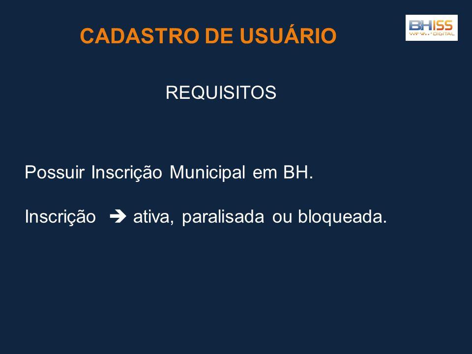 Possuir Inscrição Municipal em BH.Inscrição  ativa, paralisada ou bloqueada.