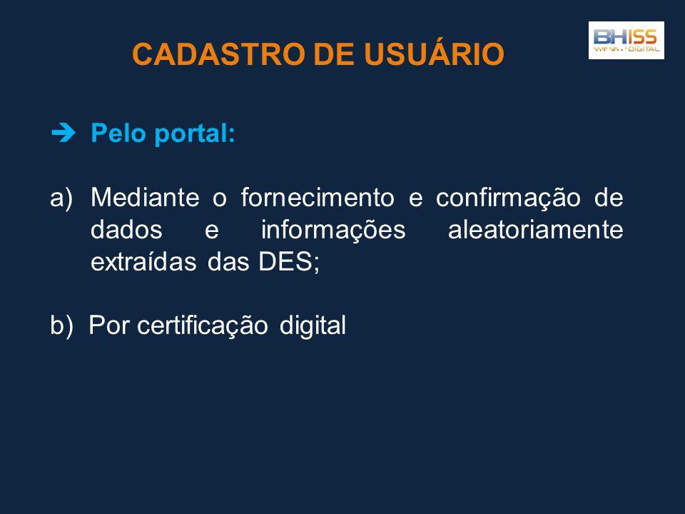 Pelo portal: a)Mediante o fornecimento e confirmação de dados e informações aleatoriamente extraídas das DES; b) Por certificação digital CADASTRO DE USUÁRIO