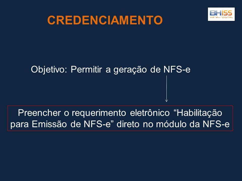 CREDENCIAMENTO Objetivo: Permitir a geração de NFS-e Preencher o requerimento eletrônico Habilitação para Emissão de NFS-e direto no módulo da NFS-e