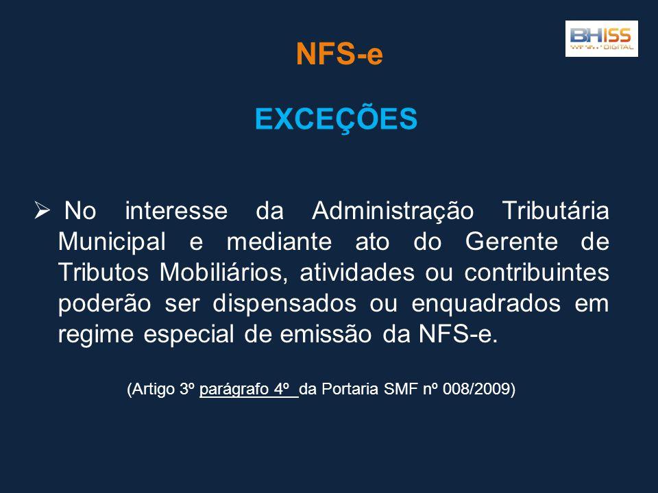 NFS-e  No interesse da Administração Tributária Municipal e mediante ato do Gerente de Tributos Mobiliários, atividades ou contribuintes poderão ser dispensados ou enquadrados em regime especial de emissão da NFS-e.