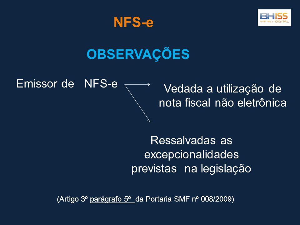 NFS-e OBSERVAÇÕES Emissor de NFS-e Vedada a utilização de nota fiscal não eletrônica Ressalvadas as excepcionalidades previstas na legislação (Artigo 3º parágrafo 5º da Portaria SMF nº 008/2009)parágrafo 5º