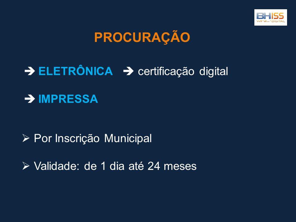  Por Inscrição Municipal  Validade: de 1 dia até 24 meses PROCURAÇÃO  ELETRÔNICA  certificação digital  IMPRESSA