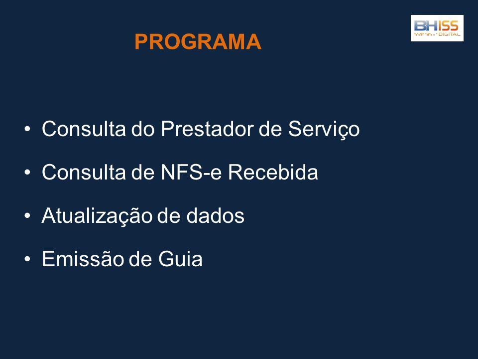 •Consulta do Prestador de Serviço •Consulta de NFS-e Recebida •Atualização de dados •Emissão de Guia PROGRAMA