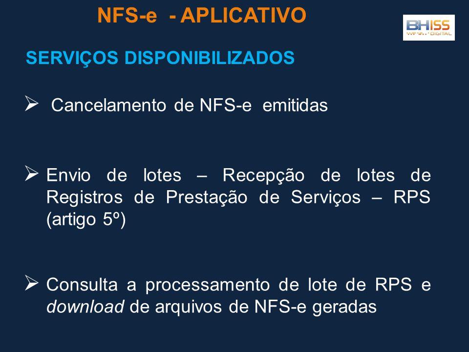  Cancelamento de NFS-e emitidas  Envio de lotes – Recepção de lotes de Registros de Prestação de Serviços – RPS (artigo 5º)  Consulta a processamento de lote de RPS e download de arquivos de NFS-e geradas NFS-e - APLICATIVO SERVIÇOS DISPONIBILIZADOS