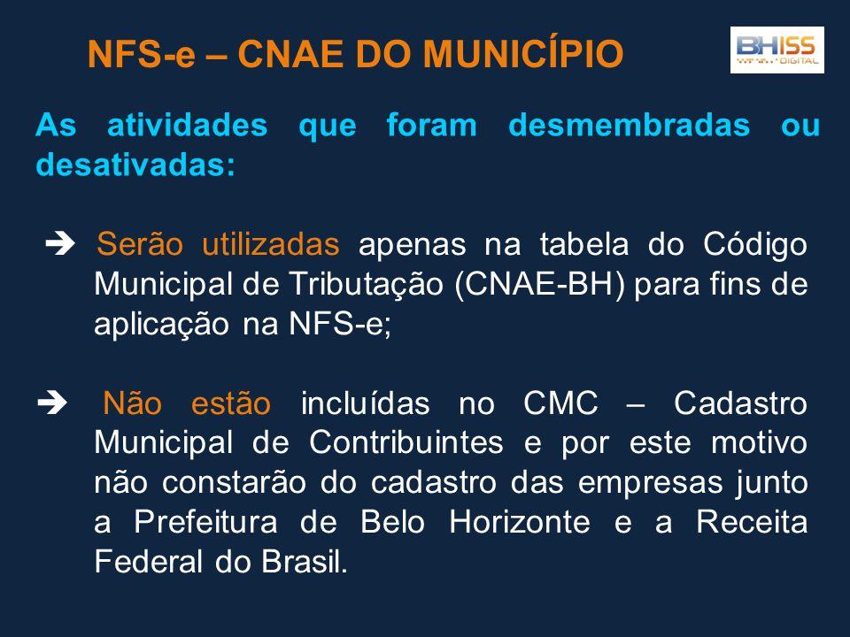  Serão utilizadas apenas na tabela do Código Municipal de Tributação (CNAE-BH) para fins de aplicação na NFS-e;  Não estão incluídas no CMC – Cadastro Municipal de Contribuintes e por este motivo não constarão do cadastro das empresas junto a Prefeitura de Belo Horizonte e a Receita Federal do Brasil.