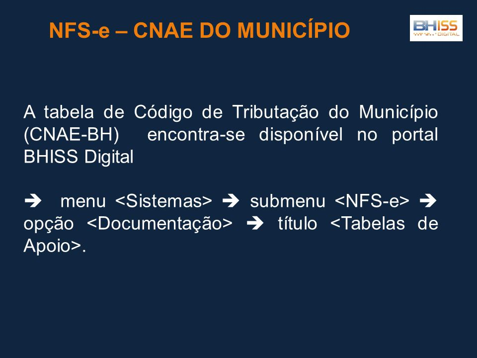 A tabela de Código de Tributação do Município (CNAE-BH) encontra-se disponível no portal BHISS Digital  menu  submenu  opção  título.