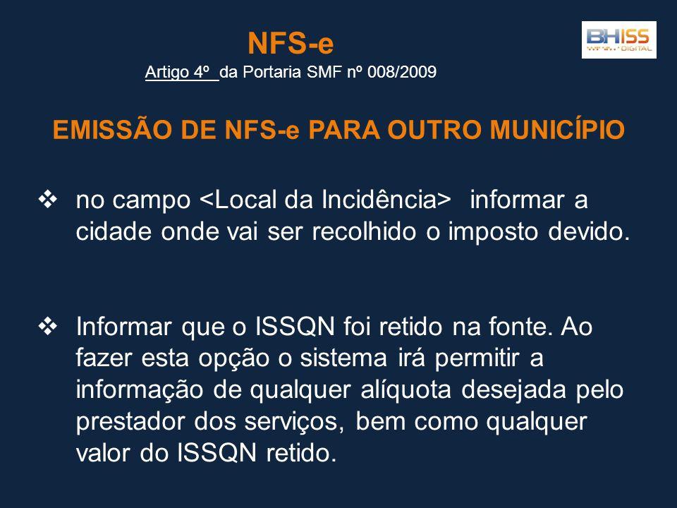 EMISSÃO DE NFS-e PARA OUTRO MUNICÍPIO NFS-e Artigo 4º Artigo 4º da Portaria SMF nº 008/2009  no campo informar a cidade onde vai ser recolhido o imposto devido.