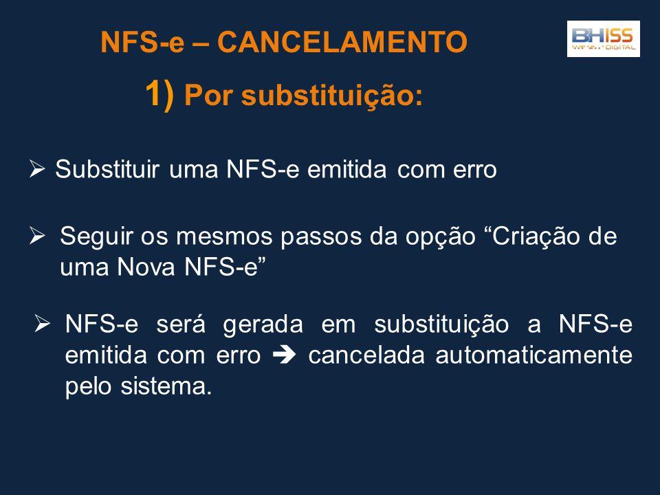  Seguir os mesmos passos da opção Criação de uma Nova NFS-e NFS-e – CANCELAMENTO 1) Por substituição:  Substituir uma NFS-e emitida com erro  NFS-e será gerada em substituição a NFS-e emitida com erro  cancelada automaticamente pelo sistema.