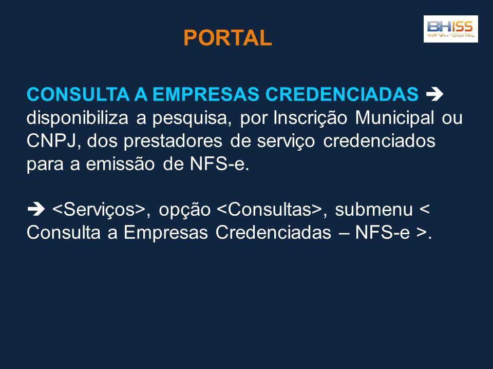 CONSULTA A EMPRESAS CREDENCIADAS  disponibiliza a pesquisa, por Inscrição Municipal ou CNPJ, dos prestadores de serviço credenciados para a emissão de NFS-e.
