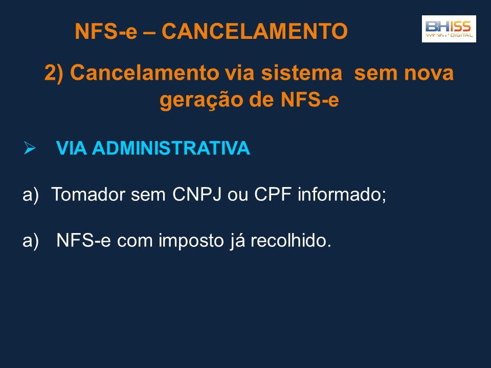  VIA ADMINISTRATIVA a)Tomador sem CNPJ ou CPF informado; a) NFS-e com imposto já recolhido.