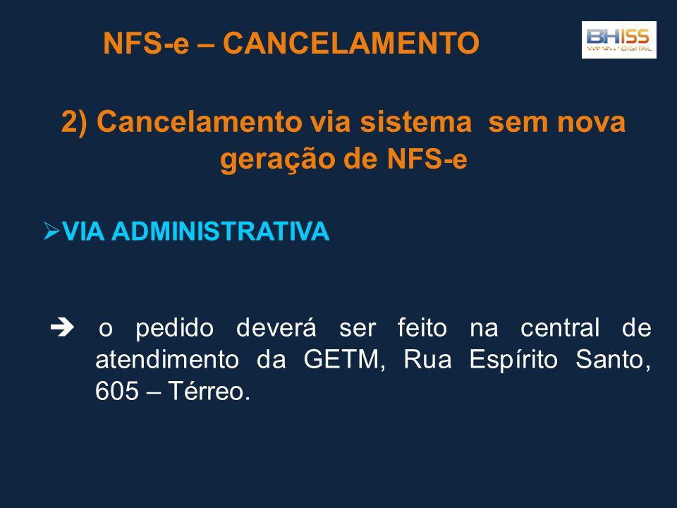 NFS-e – CANCELAMENTO  o pedido deverá ser feito na central de atendimento da GETM, Rua Espírito Santo, 605 – Térreo.