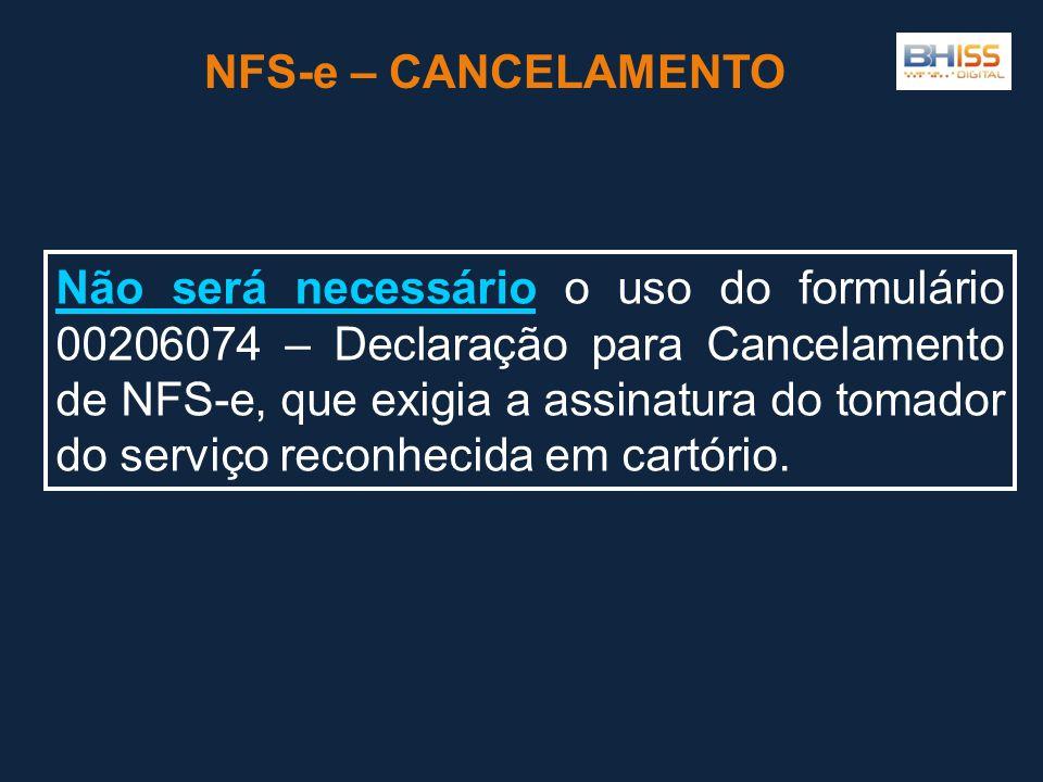 NFS-e – CANCELAMENTO Não será necessário o uso do formulário 00206074 – Declaração para Cancelamento de NFS-e, que exigia a assinatura do tomador do serviço reconhecida em cartório.