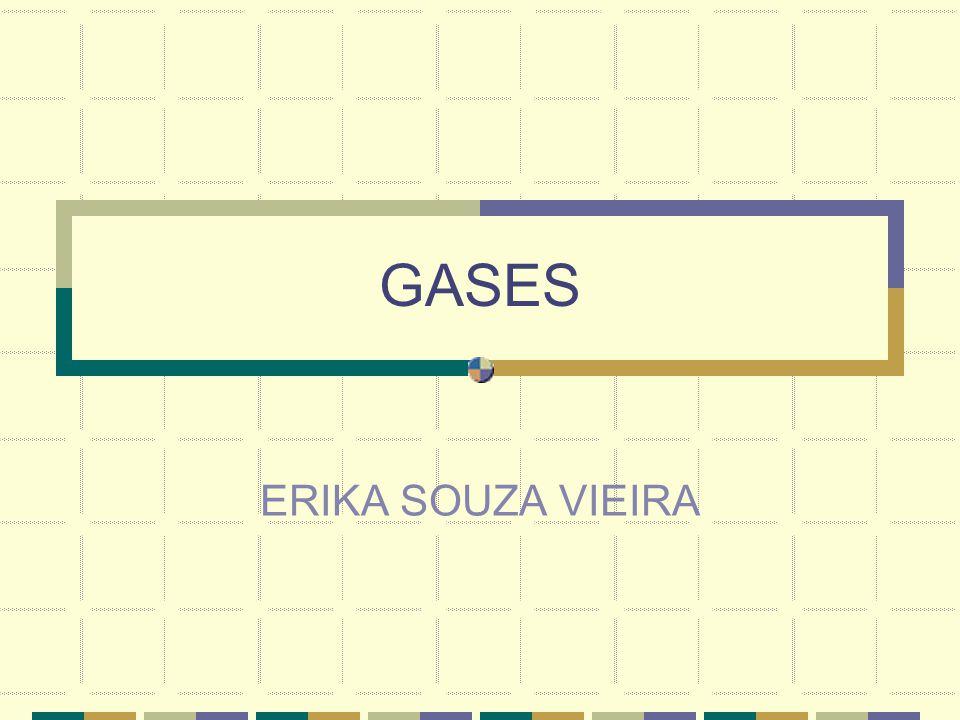 GASES Gás  Vapor Gás: uma substância que normalmente se encontra no estado gasoso na temperatura e pressão ambiente.